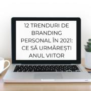 12 Trenduri de Branding personal în 2021 – Ce să urmărești în noul an